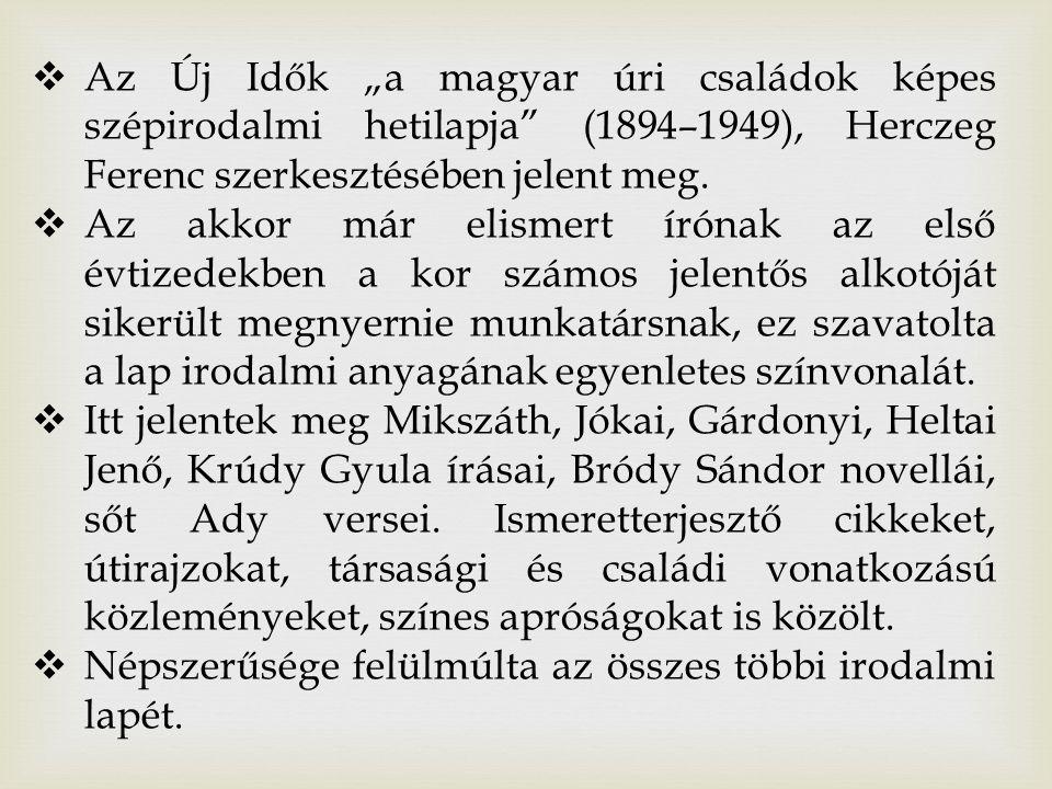 """ Az Új Idők """"a magyar úri családok képes szépirodalmi hetilapja (1894–1949), Herczeg Ferenc szerkesztésében jelent meg."""