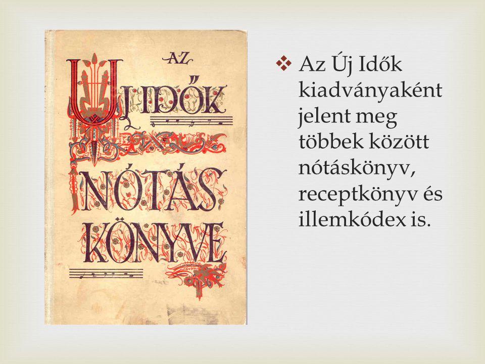  Az Új Idők kiadványaként jelent meg többek között nótáskönyv, receptkönyv és illemkódex is.