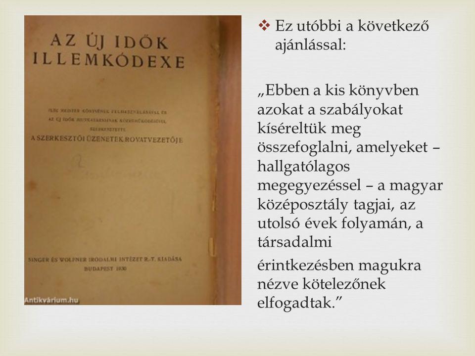 """ Ez utóbbi a következő ajánlással: """"Ebben a kis könyvben azokat a szabályokat kíséreltük meg összefoglalni, amelyeket – hallgatólagos megegyezéssel – a magyar középosztály tagjai, az utolsó évek folyamán, a társadalmi érintkezésben magukra nézve kötelezőnek elfogadtak."""