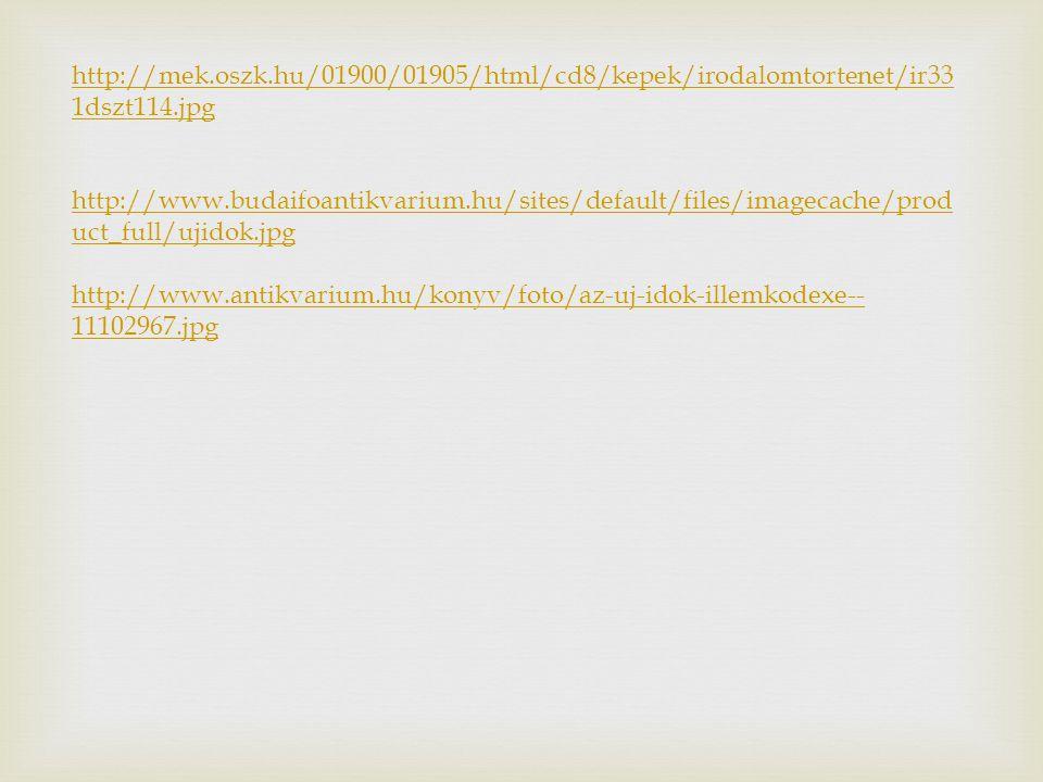 http://mek.oszk.hu/01900/01905/html/cd8/kepek/irodalomtortenet/ir33 1dszt114.jpg http://www.budaifoantikvarium.hu/sites/default/files/imagecache/prod uct_full/ujidok.jpg http://www.antikvarium.hu/konyv/foto/az-uj-idok-illemkodexe-- 11102967.jpg