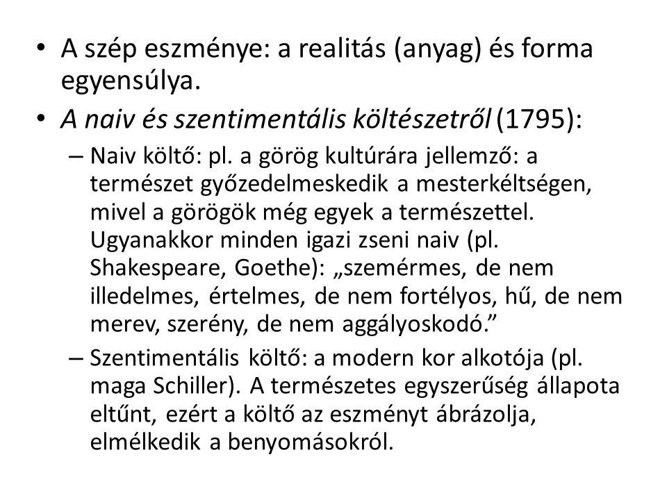 A szép eszménye: a realitás (anyag) és forma egyensúlya. A naiv és szentimentális költészetről (1795): – Naiv költő: pl. a görög kultúrára jellemző: a