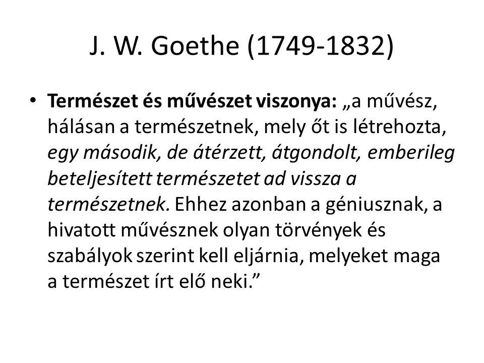 """J. W. Goethe (1749-1832) Természet és művészet viszonya: """"a művész, hálásan a természetnek, mely őt is létrehozta, egy második, de átérzett, átgondolt"""