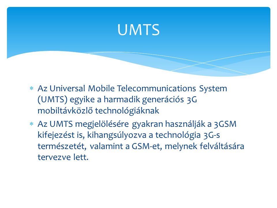  Az Universal Mobile Telecommunications System (UMTS) egyike a harmadik generációs 3G mobiltávközlő technológiáknak  Az UMTS megjelölésére gyakran h