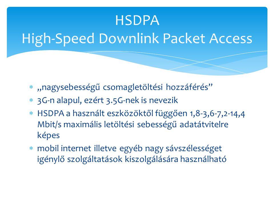 """ """"nagysebességű csomagletöltési hozzáférés""""  3G-n alapul, ezért 3.5G-nek is nevezik  HSDPA a használt eszközöktől függően 1,8-3,6-7,2-14,4 Mbit/s m"""