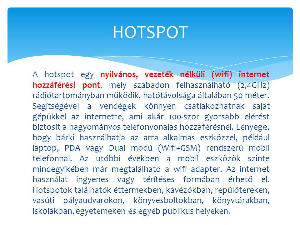 A hotspot egy nyilvános, vezeték nélküli (wifi) internet hozzáférési pont, mely szabadon felhasználható (2,4GHz) rádiótartományban működik, hatótávols