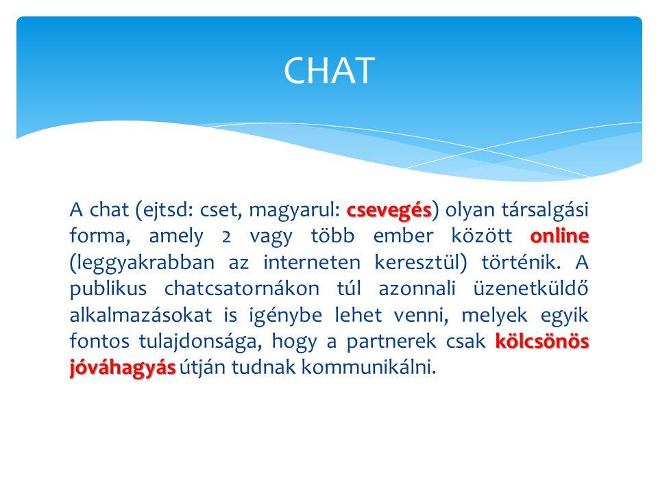 csevegés online kölcsönös jóváhagyás A chat (ejtsd: cset, magyarul: csevegés) olyan társalgási forma, amely 2 vagy több ember között online (leggyakra