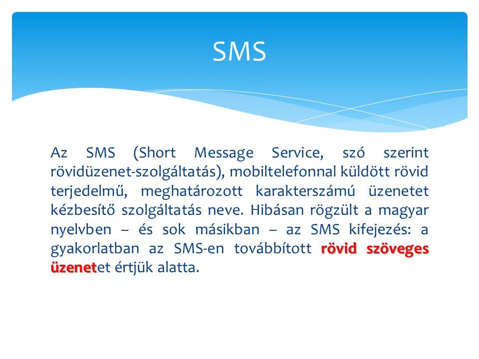 rövid szöveges üzenet Az SMS (Short Message Service, szó szerint rövidüzenet-szolgáltatás), mobiltelefonnal küldött rövid terjedelmű, meghatározott ka