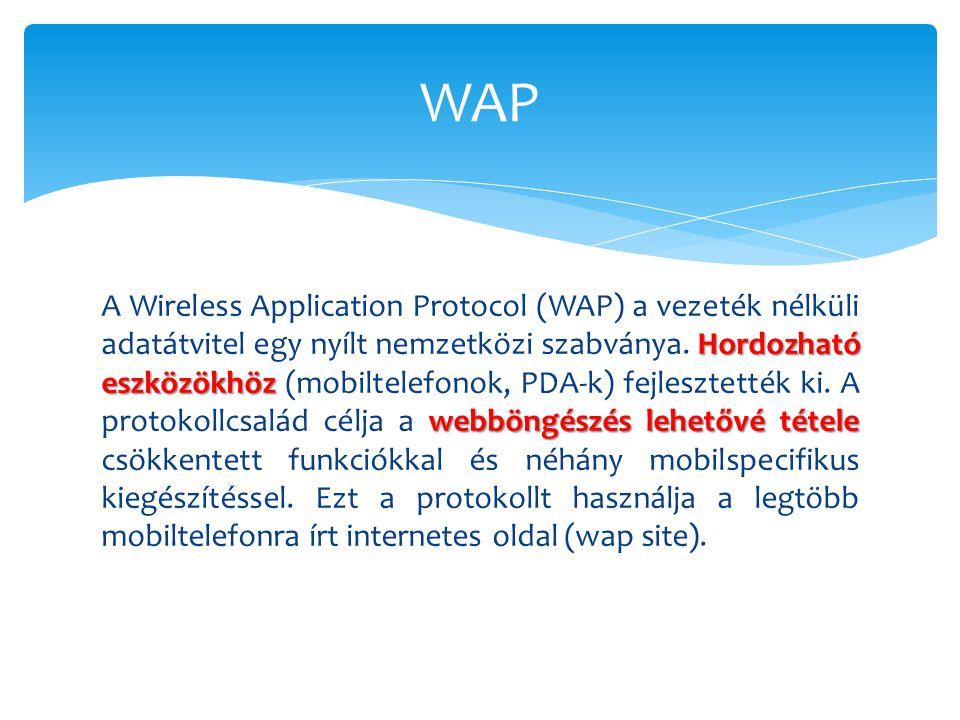 Hordozható eszközökhöz webböngészés lehetővé tétele A Wireless Application Protocol (WAP) a vezeték nélküli adatátvitel egy nyílt nemzetközi szabványa