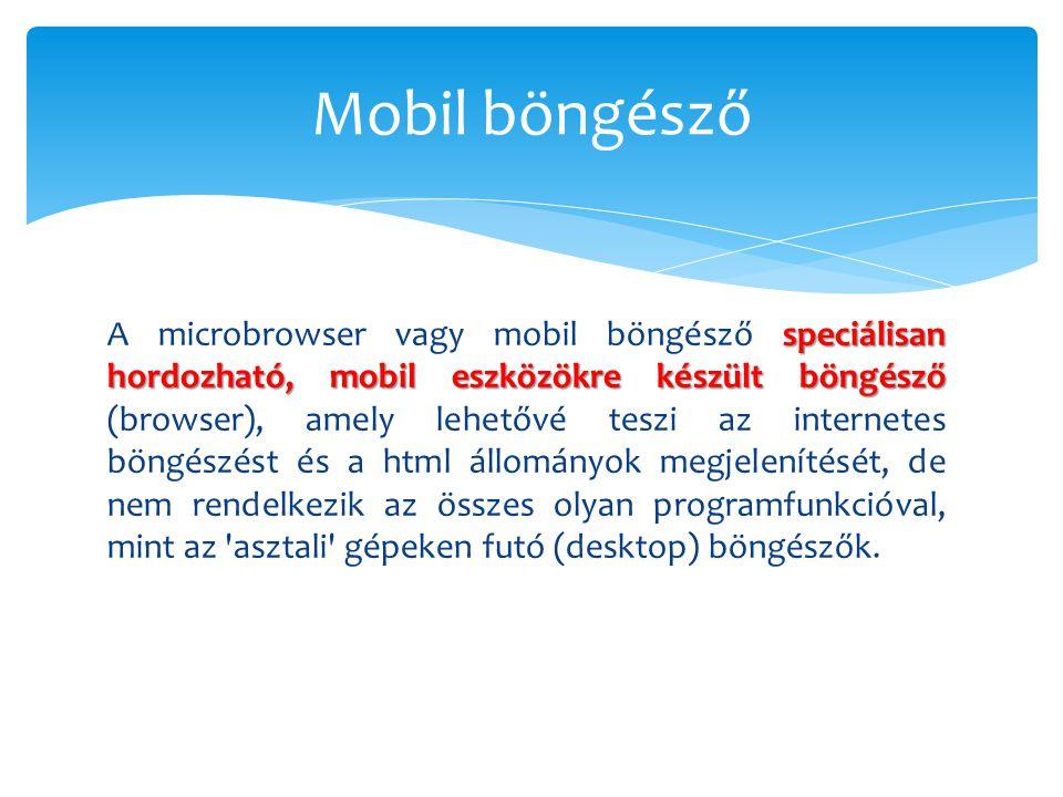 speciálisan hordozható, mobil eszközökre készült böngésző A microbrowser vagy mobil böngésző speciálisan hordozható, mobil eszközökre készült böngésző