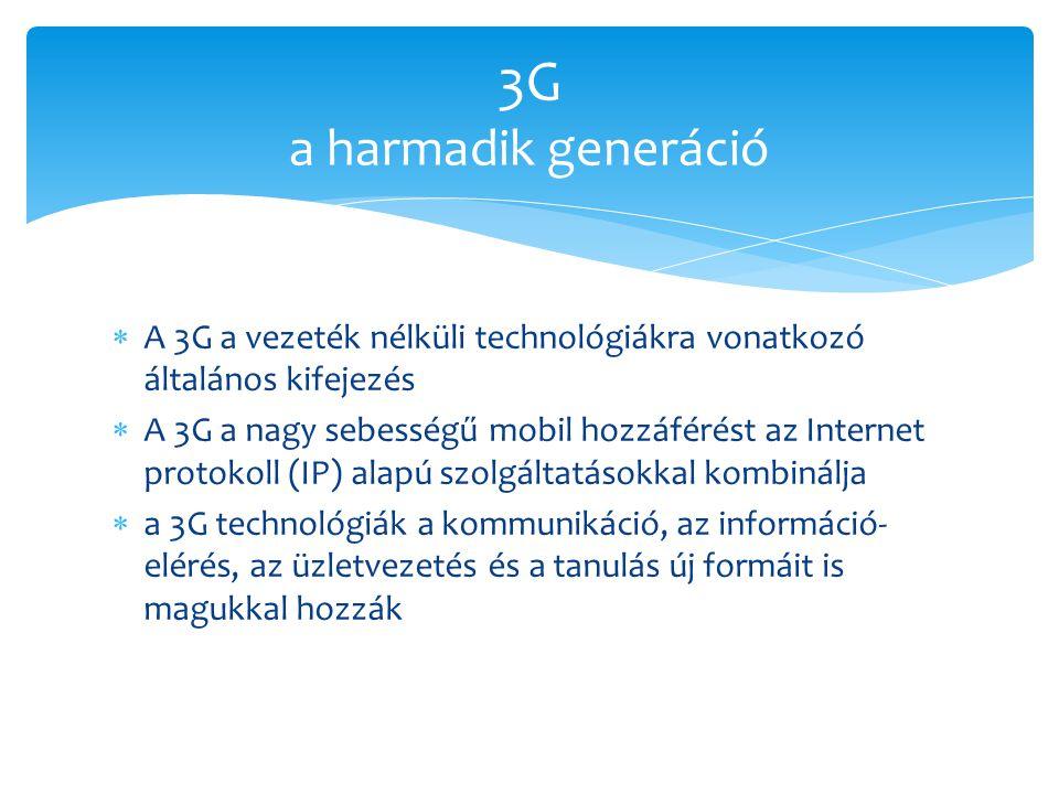  A 3G a vezeték nélküli technológiákra vonatkozó általános kifejezés  A 3G a nagy sebességű mobil hozzáférést az Internet protokoll (IP) alapú szolg