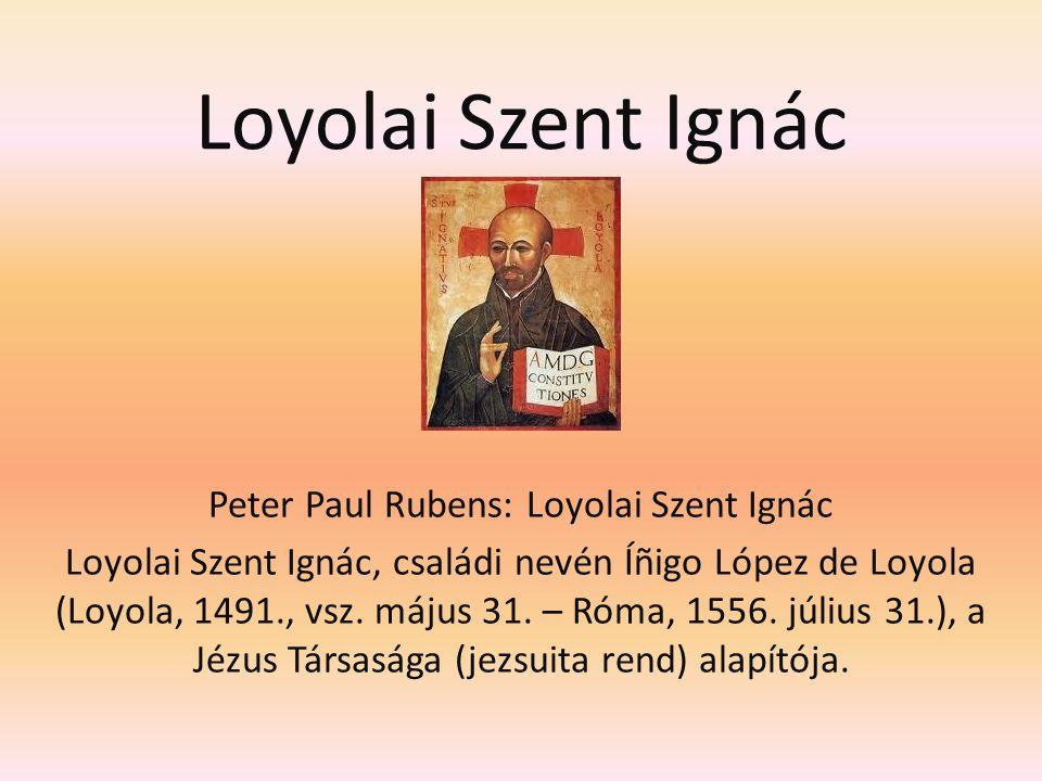 Loyolai Szent Ignác Peter Paul Rubens: Loyolai Szent Ignác Loyolai Szent Ignác, családi nevén Íñigo López de Loyola (Loyola, 1491., vsz. május 31. – R
