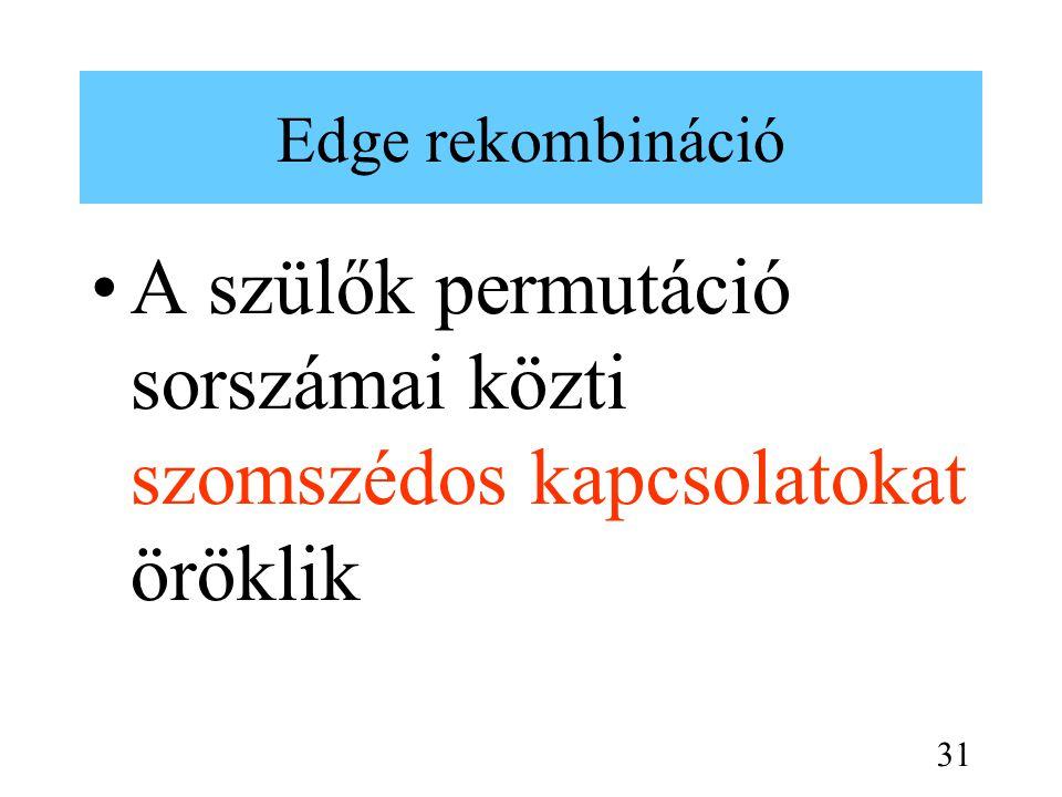 Edge rekombináció A szülők permutáció sorszámai közti szomszédos kapcsolatokat öröklik 31