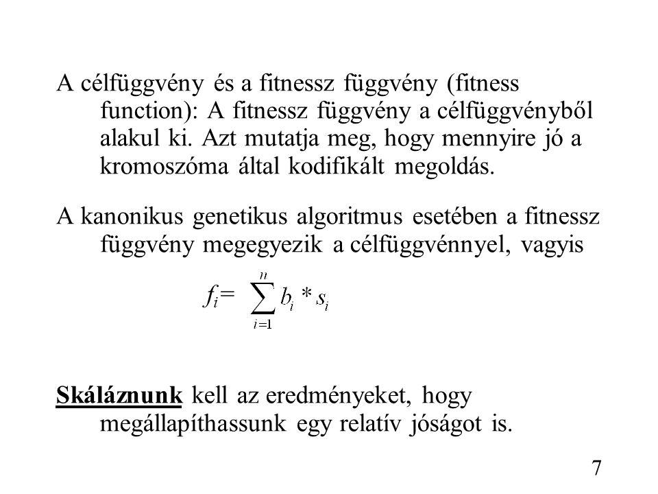 A célfüggvény és a fitnessz függvény (fitness function): A fitnessz függvény a célfüggvényből alakul ki. Azt mutatja meg, hogy mennyire jó a kromoszóm
