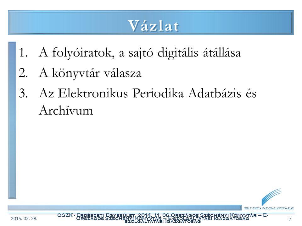 BIBLIOTHECA NATIONALIS HUNGARIAE OSZK - Erdészeti Egyesület, 2014. 11. 06.Országos Széchényi Könyvtár – E- szolgáltatási Igazgatóság 2 Vázlat 1.A foly
