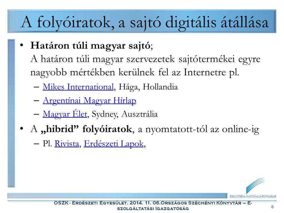 BIBLIOTHECA NATIONALIS HUNGARIAE OSZK - Erdészeti Egyesület, 2014. 11. 06.Országos Széchényi Könyvtár – E- szolgáltatási Igazgatóság 6 A folyóiratok,