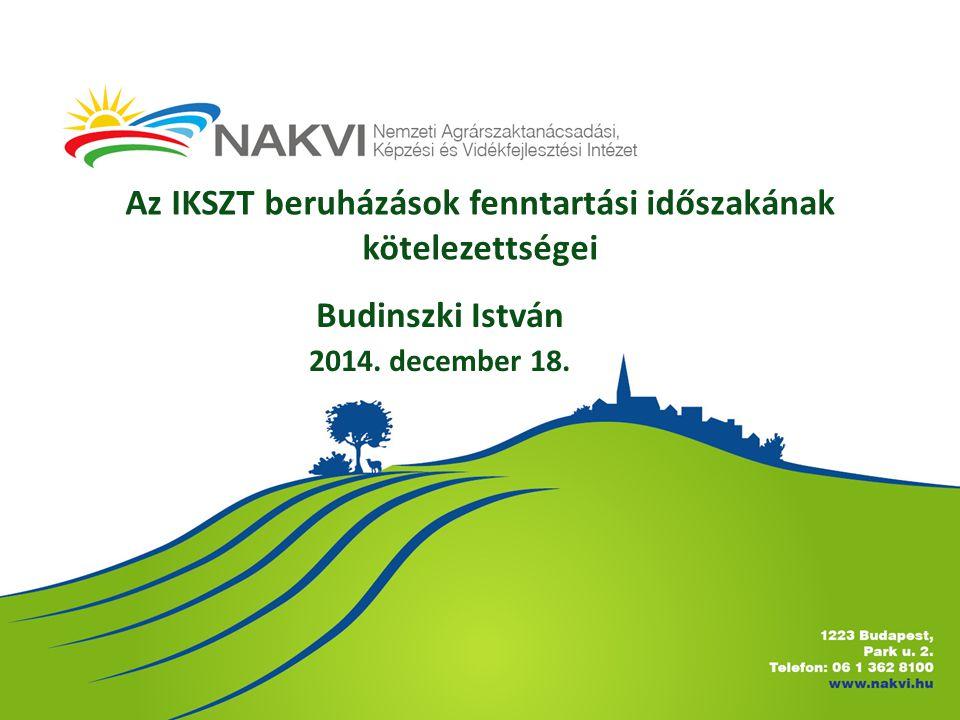 Az IKSZT beruházások fenntartási időszakának kötelezettségei Budinszki István 2014. december 18.