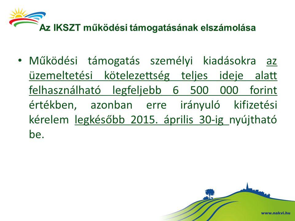 Az IKSZT működési támogatásának elszámolása Működési támogatás személyi kiadásokra az üzemeltetési kötelezettség teljes ideje alatt felhasználható legfeljebb 6 500 000 forint értékben, azonban erre irányuló kifizetési kérelem legkésőbb 2015.