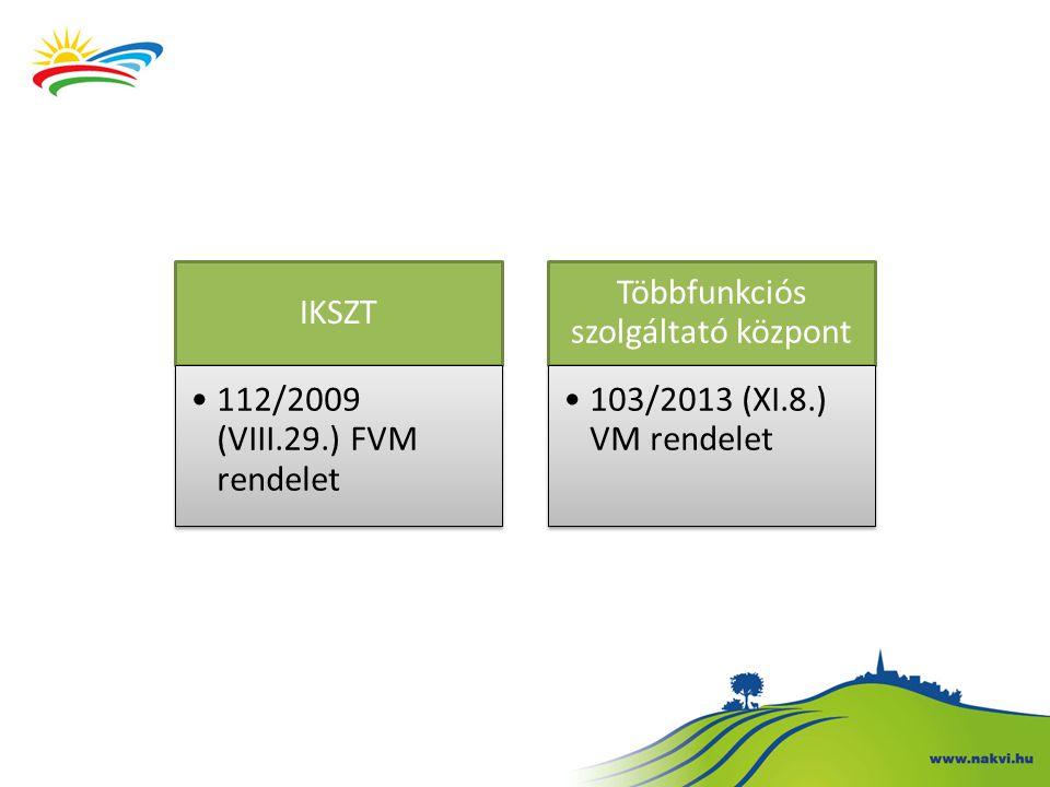 IKSZT 112/2009 (VIII.29.) FVM rendelet Többfunkciós szolgáltató központ 103/2013 (XI.8.) VM rendelet