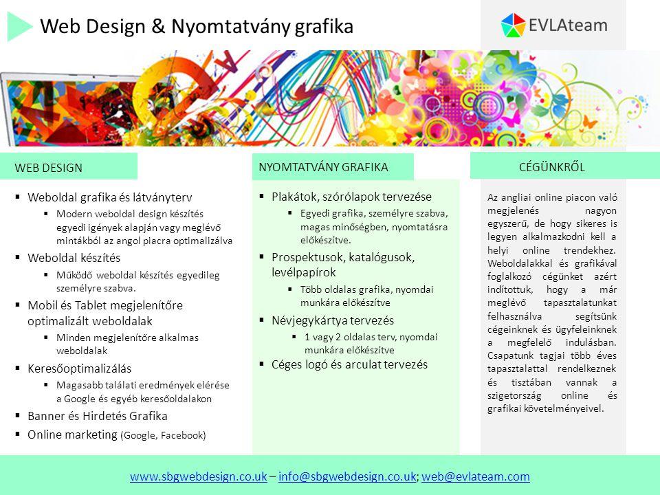 Web Design & Nyomtatvány grafika WEB DESIGN  Weboldal grafika és látványterv  Modern weboldal design készítés egyedi igények alapján vagy meglévő mintákból az angol piacra optimalizálva  Weboldal készítés  Működő weboldal készítés egyedileg személyre szabva.