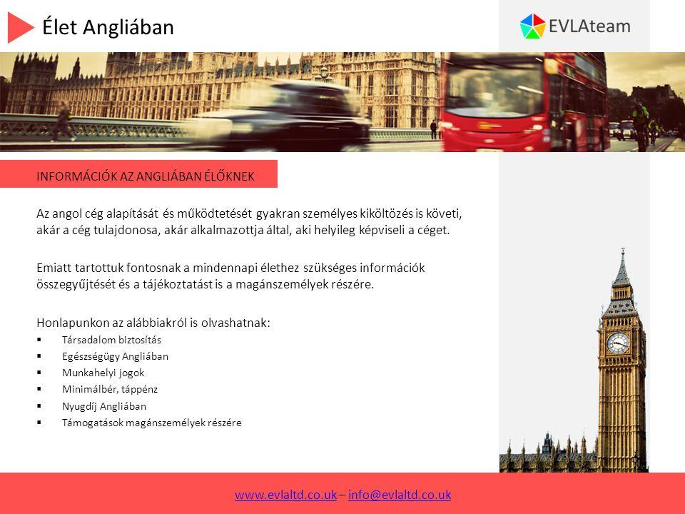 Élet Angliában INFORMÁCIÓK AZ ANGLIÁBAN ÉLŐKNEK Az angol cég alapítását és működtetését gyakran személyes kiköltözés is követi, akár a cég tulajdonosa, akár alkalmazottja által, aki helyileg képviseli a céget.