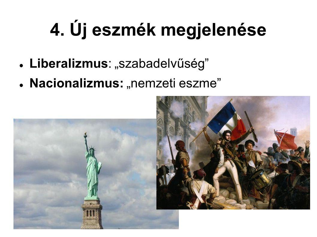 """4. Új eszmék megjelenése Liberalizmus: """"szabadelvűség"""" Nacionalizmus: """"nemzeti eszme"""""""