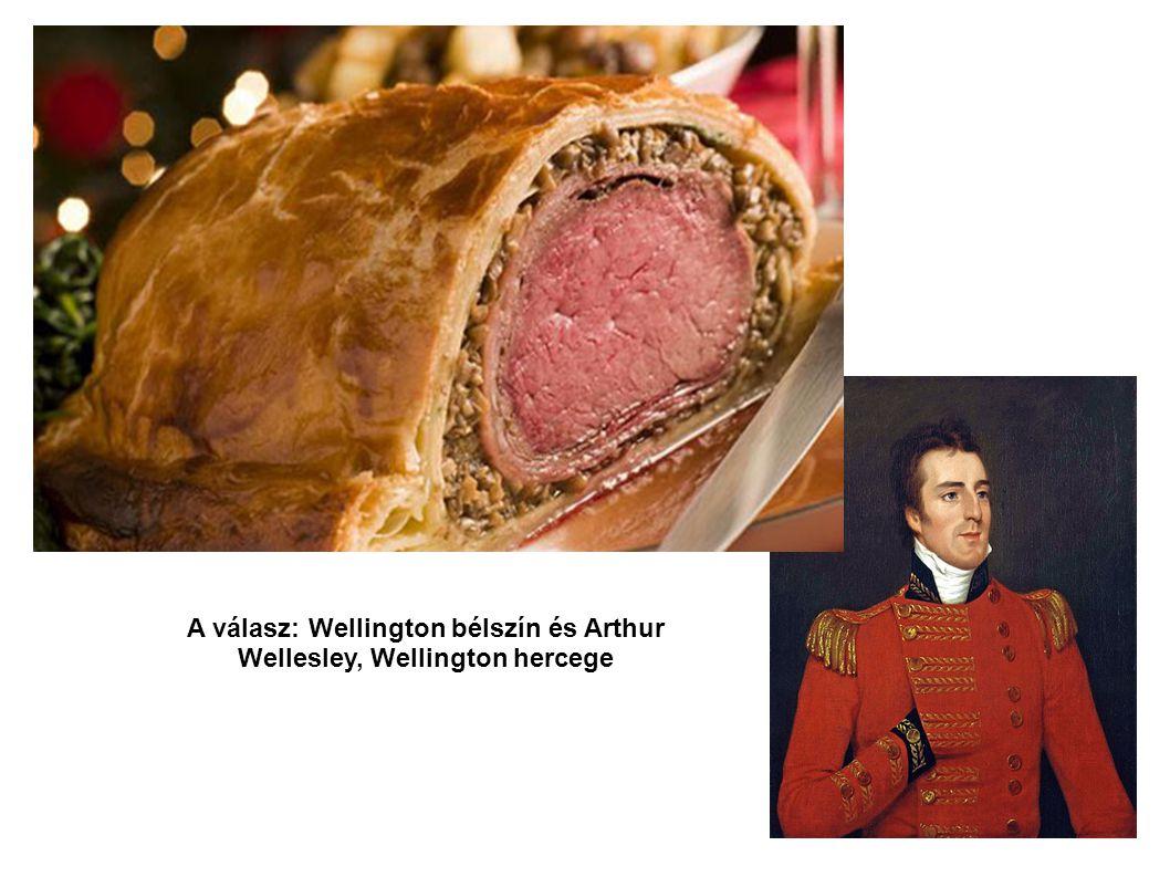 A válasz: Wellington bélszín és Arthur Wellesley, Wellington hercege