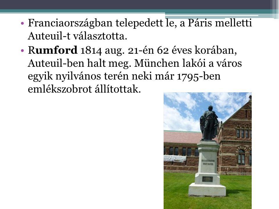 Franciaországban telepedett le, a Páris melletti Auteuil-t választotta. Rumford 1814 aug. 21-én 62 éves korában, Auteuil-ben halt meg. München lakói a