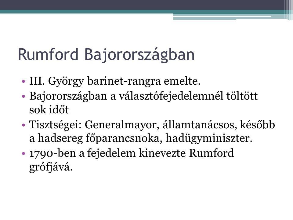 Rumford Bajorországban III. György barinet-rangra emelte. Bajorországban a választófejedelemnél töltött sok időt Tisztségei: Generalmayor, államtanács