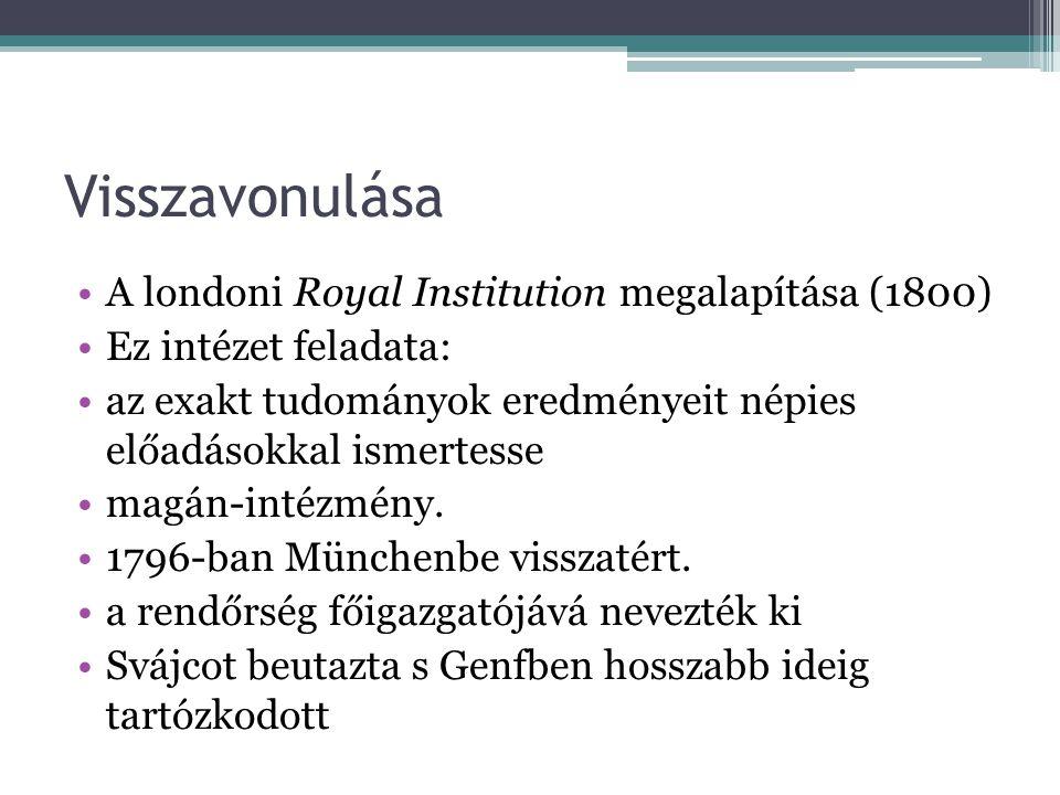 Visszavonulása A londoni Royal Institution megalapítása (1800) Ez intézet feladata: az exakt tudományok eredményeit népies előadásokkal ismertesse mag