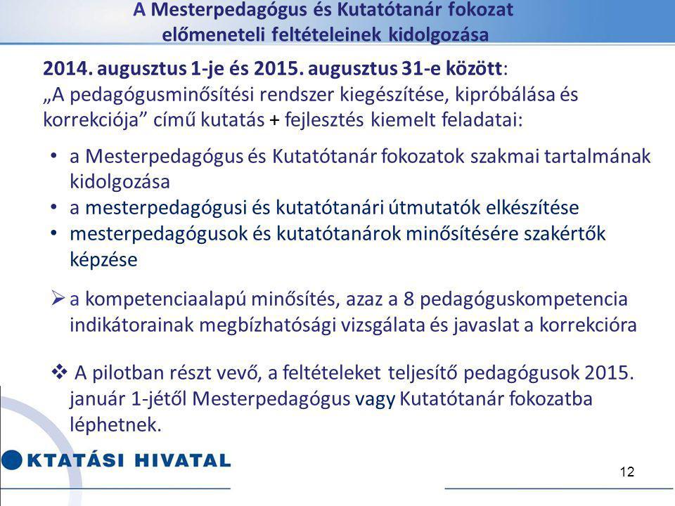 """A Mesterpedagógus és Kutatótanár fokozat előmeneteli feltételeinek kidolgozása 12 2014. augusztus 1-je és 2015. augusztus 31-e között: """"A pedagógusmin"""