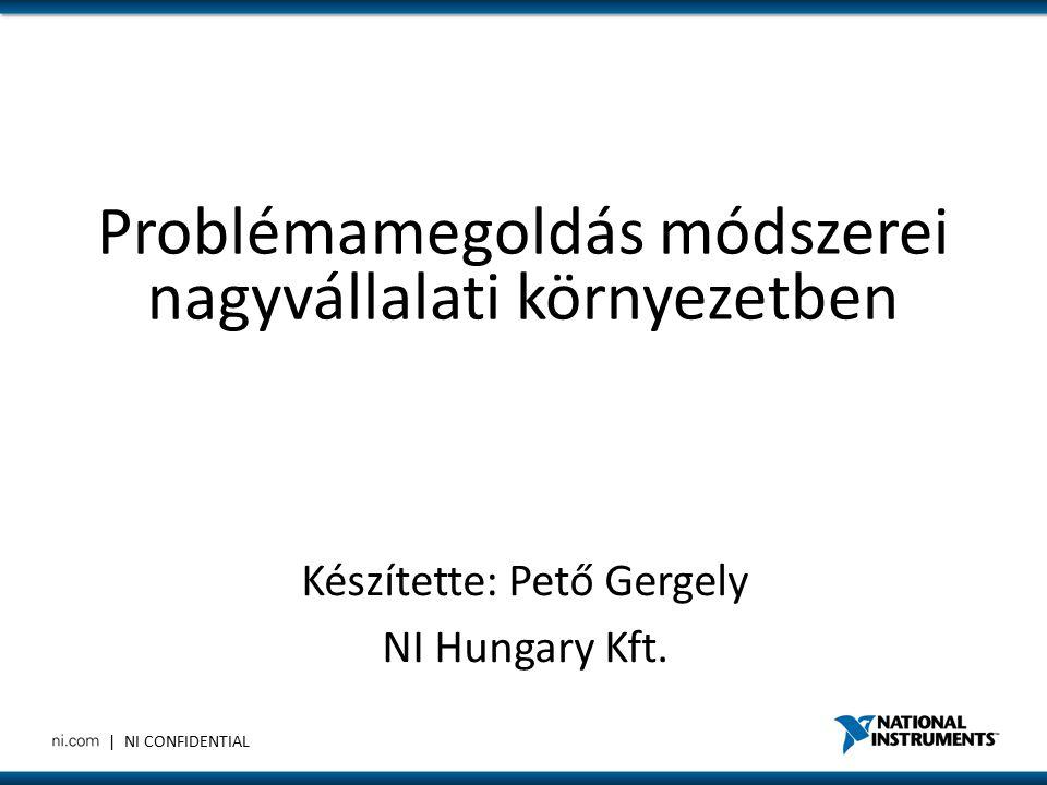 | NI CONFIDENTIAL Problémamegoldás módszerei nagyvállalati környezetben Készítette: Pető Gergely NI Hungary Kft.