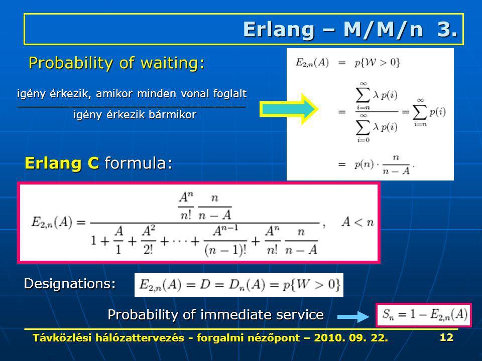 Távközlési hálózattervezés - forgalmi nézőpont – 2010. 09. 22. 12 Erlang – M/M/n 3. Probability of waiting: igény érkezik, amikor minden vonal foglalt