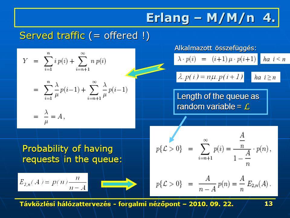 Távközlési hálózattervezés - forgalmi nézőpont – 2010. 09. 22. 13 Erlang – M/M/n 4. Served traffic (= offered !) Probability of having requests in the