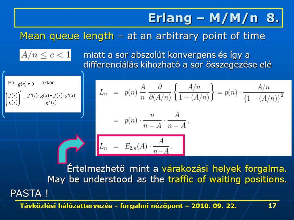 Távközlési hálózattervezés - forgalmi nézőpont – 2010. 09. 22. 17 Erlang – M/M/n 8. Mean queue length – at an arbitrary point of time miatt a sor absz