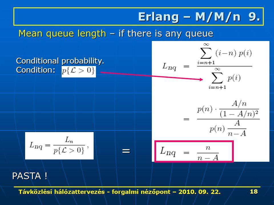 Távközlési hálózattervezés - forgalmi nézőpont – 2010. 09. 22. 18 Erlang – M/M/n 9. Mean queue length – if there is any queue Conditional probability.