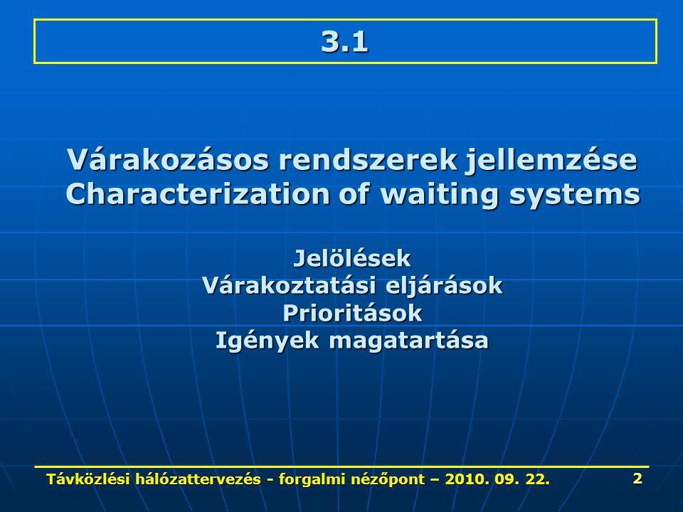 Távközlési hálózattervezés - forgalmi nézőpont – 2010. 09. 22. 2 3.1 Várakozásos rendszerek jellemzése Characterization of waiting systems Jelölések V
