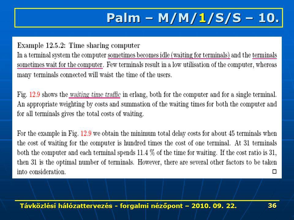 Távközlési hálózattervezés - forgalmi nézőpont – 2010. 09. 22. 36 Palm – M/M/1/S/S – 10.