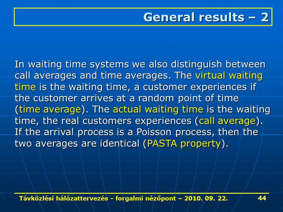 Távközlési hálózattervezés - forgalmi nézőpont – 2010. 09. 22. 44 General results – 2 In waiting time systems we also distinguish between call average