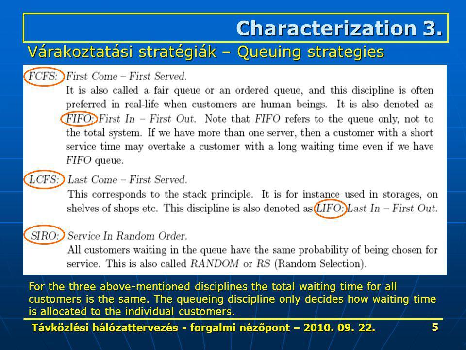 Távközlési hálózattervezés - forgalmi nézőpont – 2010. 09. 22. 5 Characterization 3. Várakoztatási stratégiák – Queuing strategies For the three above