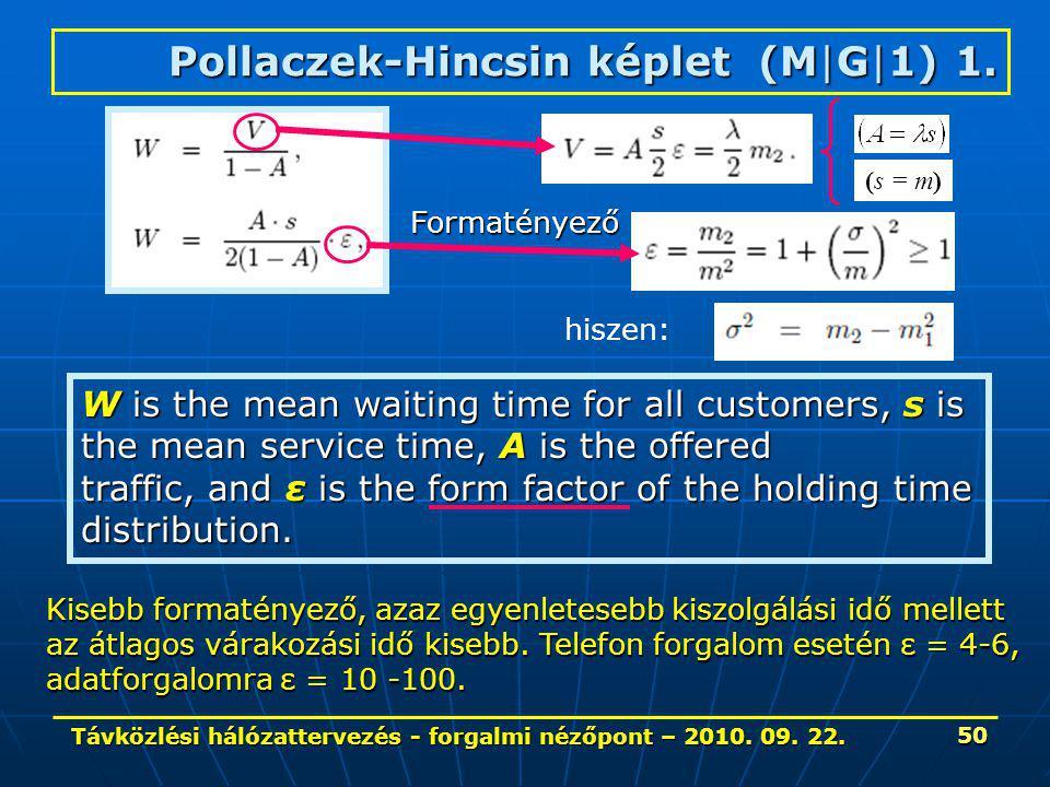 Távközlési hálózattervezés - forgalmi nézőpont – 2010. 09. 22. 50 Pollaczek-Hincsin képlet (M|G|1) 1. W is the mean waiting time for all customers, s