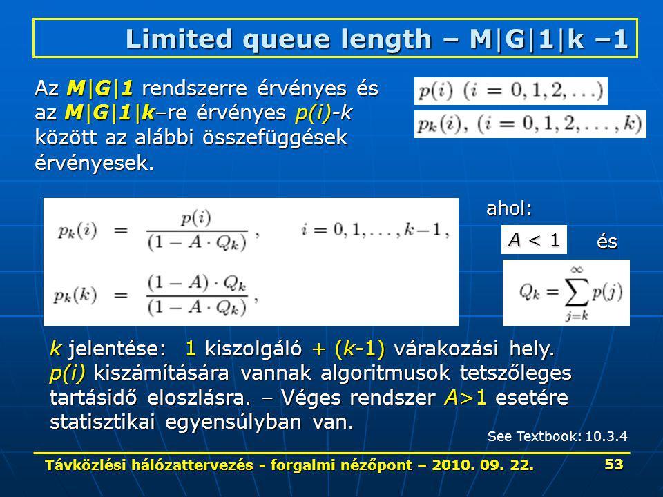 Távközlési hálózattervezés - forgalmi nézőpont – 2010. 09. 22. 53 Limited queue length – M|G|1|k –1 Az M|G|1 rendszerre érvényes és az M|G|1|k–re érvé