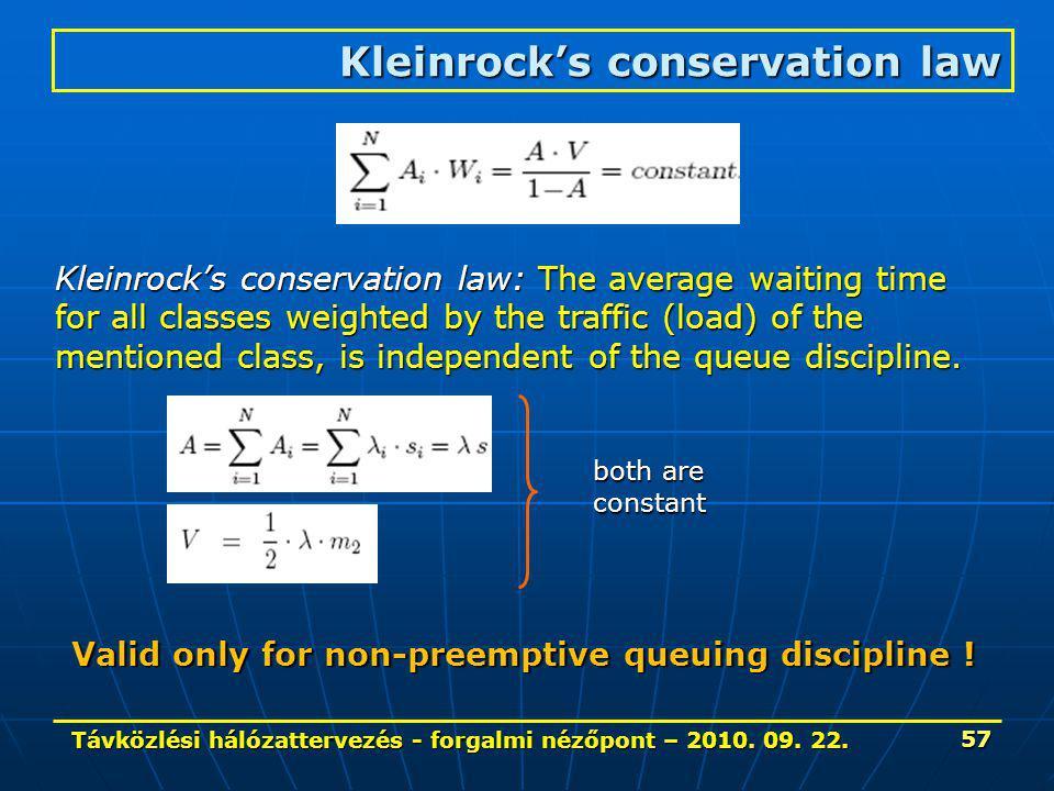 Távközlési hálózattervezés - forgalmi nézőpont – 2010. 09. 22. 57 Kleinrock's conservation law Kleinrock's conservation law: The average waiting time