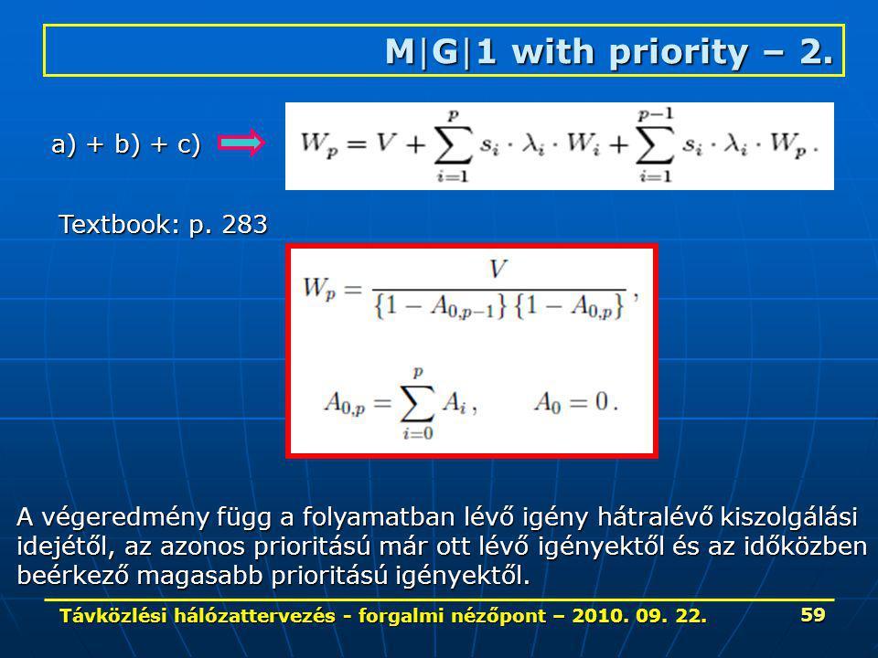 Távközlési hálózattervezés - forgalmi nézőpont – 2010. 09. 22. 59 M|G|1 with priority – 2. Textbook: p. 283 a) + b) + c) A végeredmény függ a folyamat