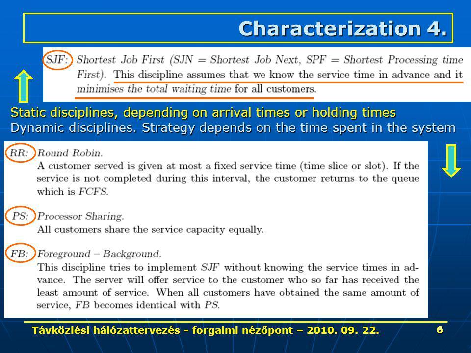 Távközlési hálózattervezés - forgalmi nézőpont – 2010. 09. 22. 6 Characterization 4. Static disciplines, depending on arrival times or holding times D