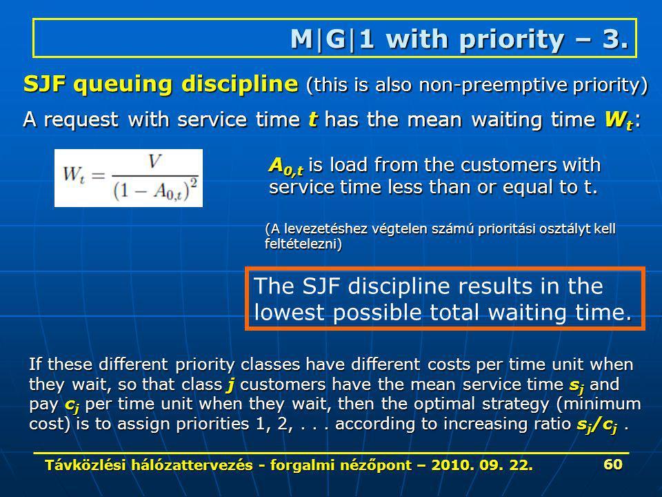 Távközlési hálózattervezés - forgalmi nézőpont – 2010. 09. 22. 60 SJF queuing discipline (this is also non-preemptive priority) A request with service