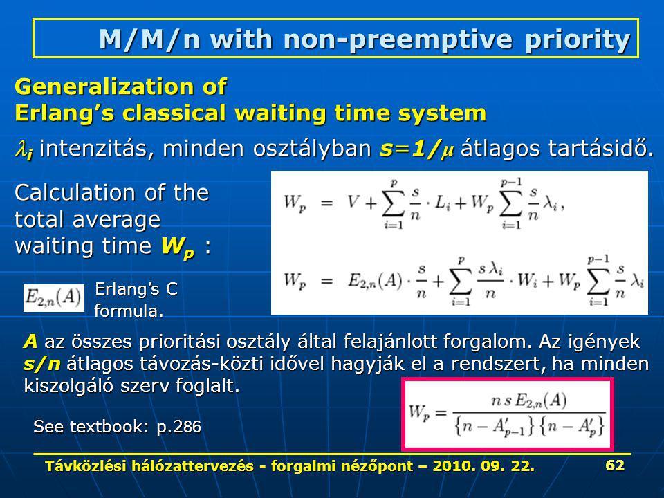 Távközlési hálózattervezés - forgalmi nézőpont – 2010. 09. 22. 62 M/M/n with non-preemptive priority Generalization of Erlang's classical waiting time