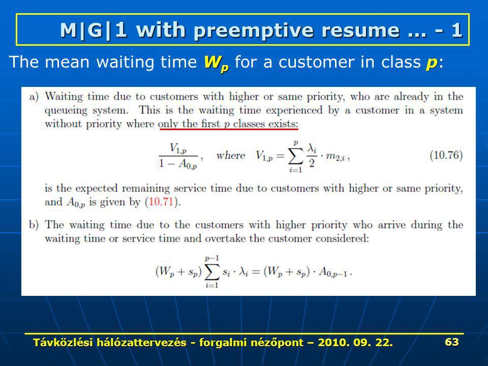 Távközlési hálózattervezés - forgalmi nézőpont – 2010. 09. 22. 63 M|G |1 with preemptive resume... - 1 W p p The mean waiting time W p for a customer
