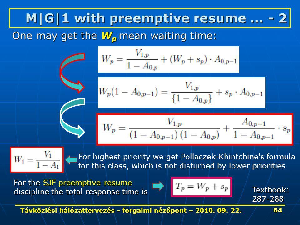 Távközlési hálózattervezés - forgalmi nézőpont – 2010. 09. 22. 64 M|G|1 withpreemptive resume... - 2 M|G|1 with preemptive resume... - 2 For the SJF p