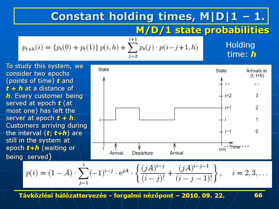 Távközlési hálózattervezés - forgalmi nézőpont – 2010. 09. 22. 66 Constant holding times, M|D|1 – 1. ………. To study this system, we consider two epochs