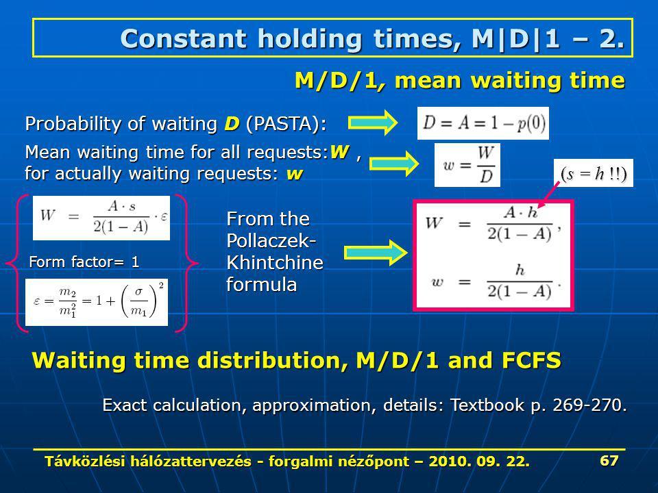 Távközlési hálózattervezés - forgalmi nézőpont – 2010. 09. 22. 67 Constant holding times, M|D|1 – 2. M/D/1, mean waiting time Probability of waiting D